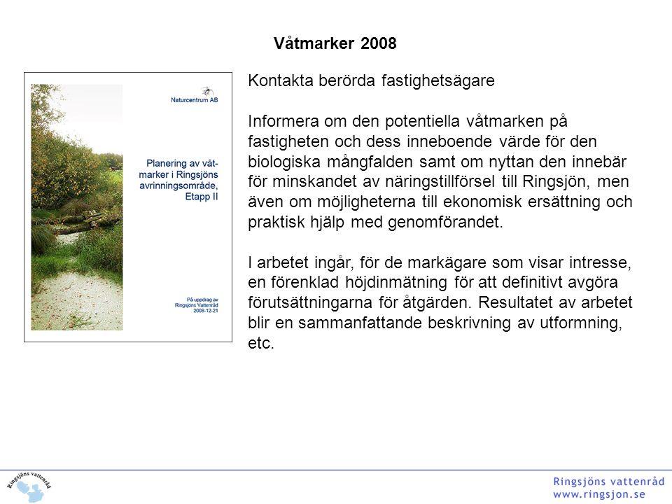 Våtmarker 2008 Kontakta berörda fastighetsägare Informera om den potentiella våtmarken på fastigheten och dess inneboende värde för den biologiska mån