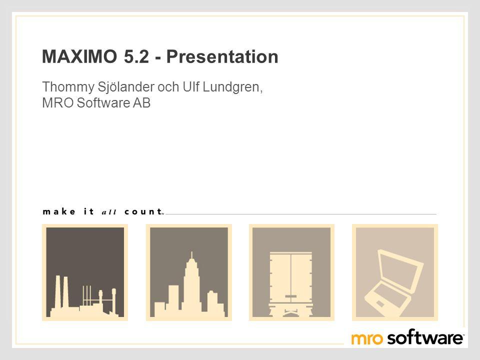 MAXIMO 5.2 - Presentation Thommy Sjölander och Ulf Lundgren, MRO Software AB