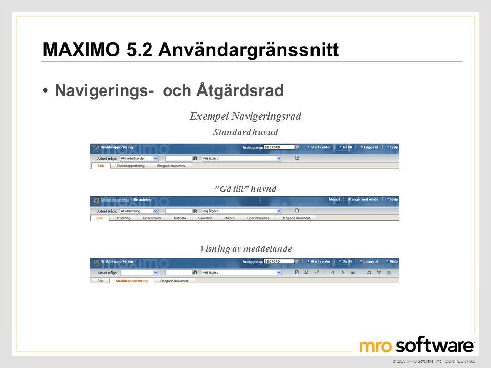 """© 2003 MRO Software, Inc. CONFIDENTIAL MAXIMO 5.2 Användargränssnitt •Navigerings- och Åtgärdsrad Exempel Navigeringsrad Standard huvud """"Gå till"""" huvu"""