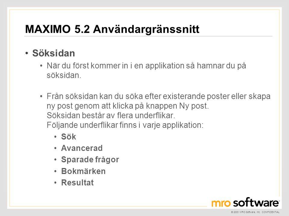 © 2003 MRO Software, Inc. CONFIDENTIAL MAXIMO 5.2 Användargränssnitt •Söksidan •När du först kommer in i en applikation så hamnar du på söksidan. •Frå