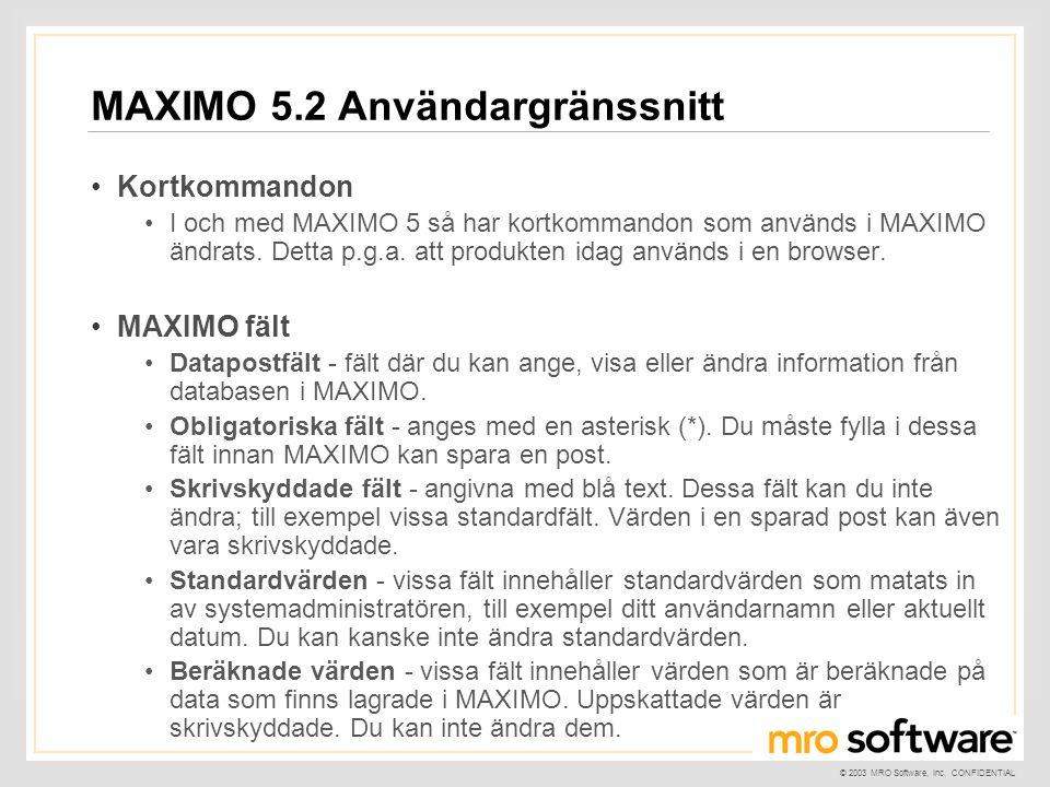 © 2003 MRO Software, Inc. CONFIDENTIAL MAXIMO 5.2 Användargränssnitt •Kortkommandon •I och med MAXIMO 5 så har kortkommandon som används i MAXIMO ändr