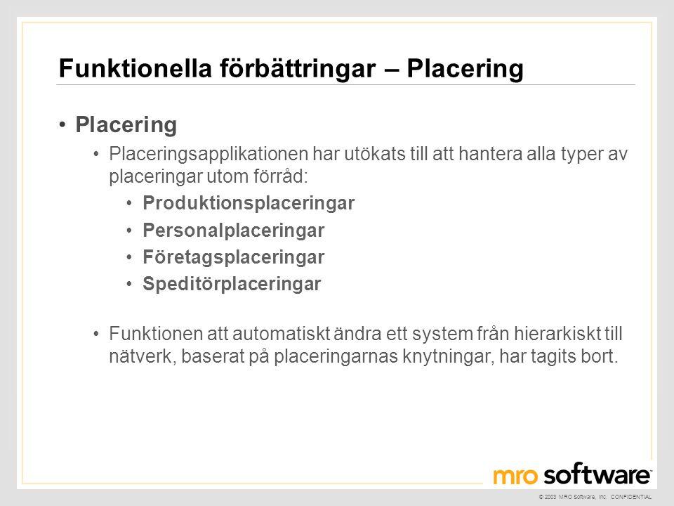© 2003 MRO Software, Inc. CONFIDENTIAL Funktionella förbättringar – Placering •Placering •Placeringsapplikationen har utökats till att hantera alla ty