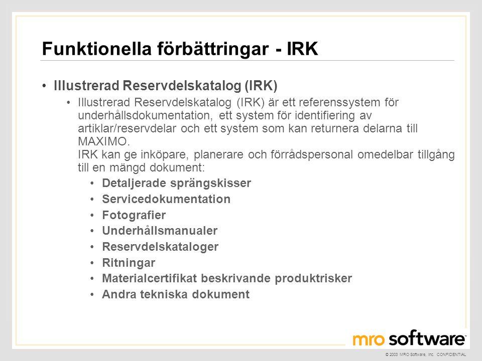© 2003 MRO Software, Inc. CONFIDENTIAL Funktionella förbättringar - IRK •Illustrerad Reservdelskatalog (IRK) •Illustrerad Reservdelskatalog (IRK) är e