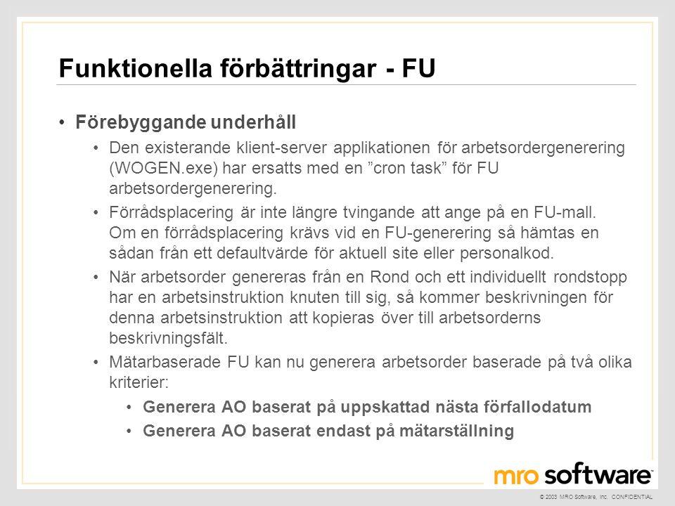 © 2003 MRO Software, Inc. CONFIDENTIAL Funktionella förbättringar - FU •Förebyggande underhåll •Den existerande klient-server applikationen för arbets