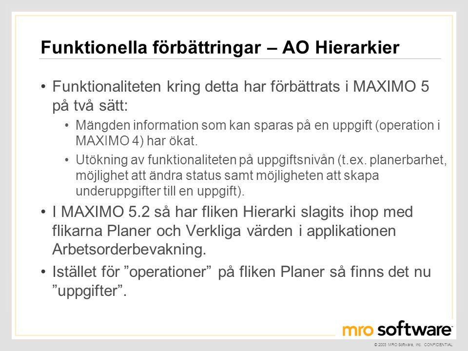 © 2003 MRO Software, Inc. CONFIDENTIAL Funktionella förbättringar – AO Hierarkier •Funktionaliteten kring detta har förbättrats i MAXIMO 5 på två sätt