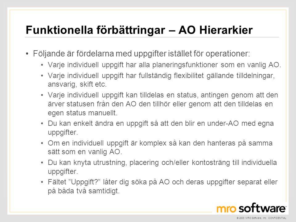 © 2003 MRO Software, Inc. CONFIDENTIAL Funktionella förbättringar – AO Hierarkier •Följande är fördelarna med uppgifter istället för operationer: •Var
