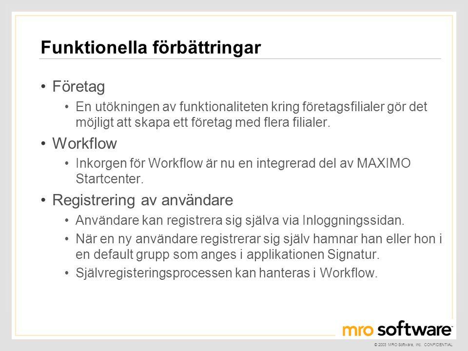 © 2003 MRO Software, Inc. CONFIDENTIAL Funktionella förbättringar •Företag •En utökningen av funktionaliteten kring företagsfilialer gör det möjligt a