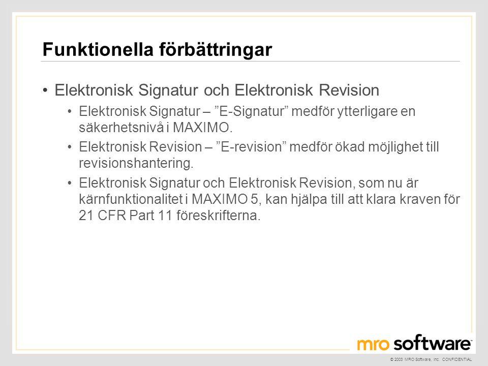 """© 2003 MRO Software, Inc. CONFIDENTIAL Funktionella förbättringar •Elektronisk Signatur och Elektronisk Revision •Elektronisk Signatur – """"E-Signatur"""""""