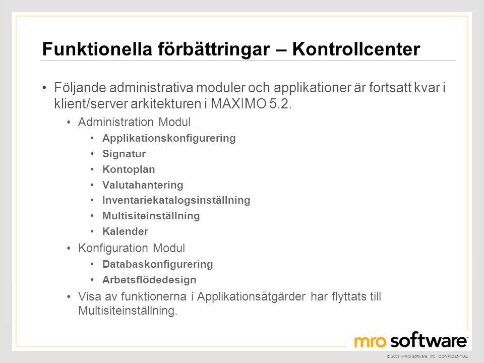 © 2003 MRO Software, Inc. CONFIDENTIAL Funktionella förbättringar – Kontrollcenter •Följande administrativa moduler och applikationer är fortsatt kvar
