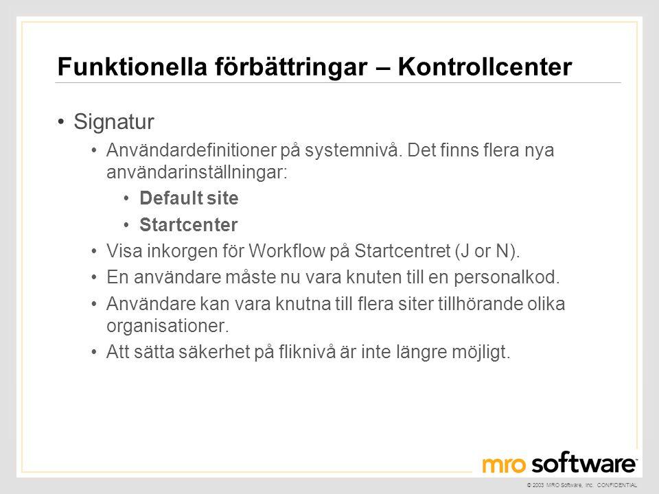 © 2003 MRO Software, Inc. CONFIDENTIAL Funktionella förbättringar – Kontrollcenter •Signatur •Användardefinitioner på systemnivå. Det finns flera nya