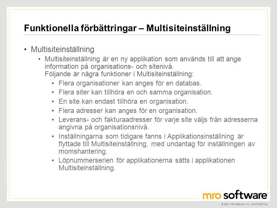 © 2003 MRO Software, Inc. CONFIDENTIAL Funktionella förbättringar – Multisiteinställning •Multisiteinställning •Multisiteinställning är en ny applikat