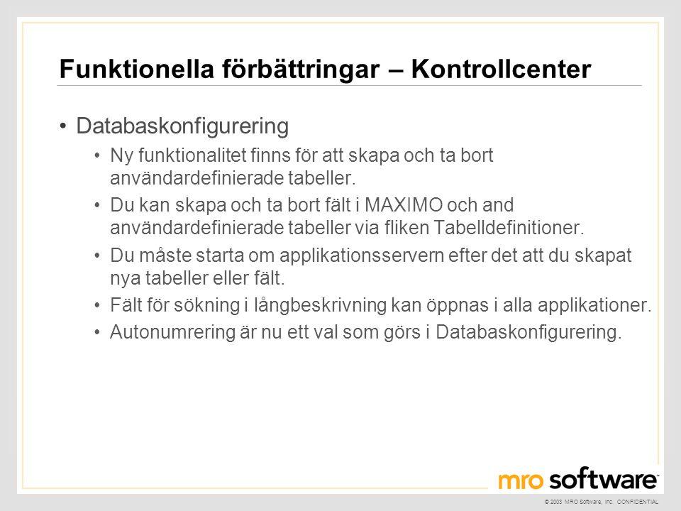 © 2003 MRO Software, Inc. CONFIDENTIAL Funktionella förbättringar – Kontrollcenter •Databaskonfigurering •Ny funktionalitet finns för att skapa och ta
