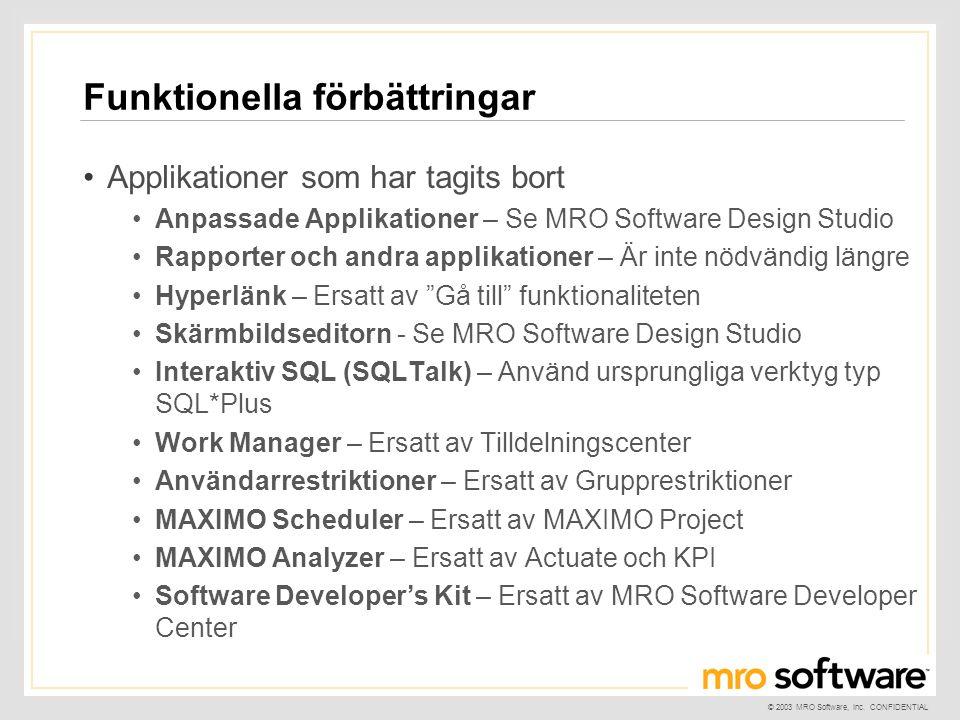 © 2003 MRO Software, Inc. CONFIDENTIAL Funktionella förbättringar •Applikationer som har tagits bort •Anpassade Applikationer – Se MRO Software Design