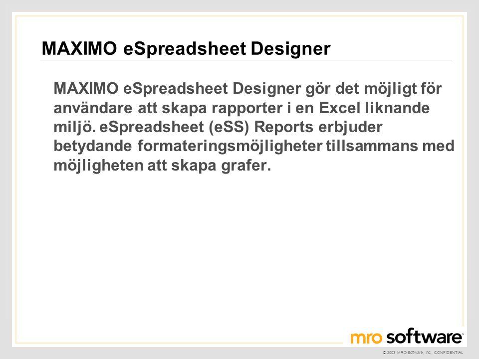 © 2003 MRO Software, Inc. CONFIDENTIAL MAXIMO eSpreadsheet Designer gör det möjligt för användare att skapa rapporter i en Excel liknande miljö. eSpre