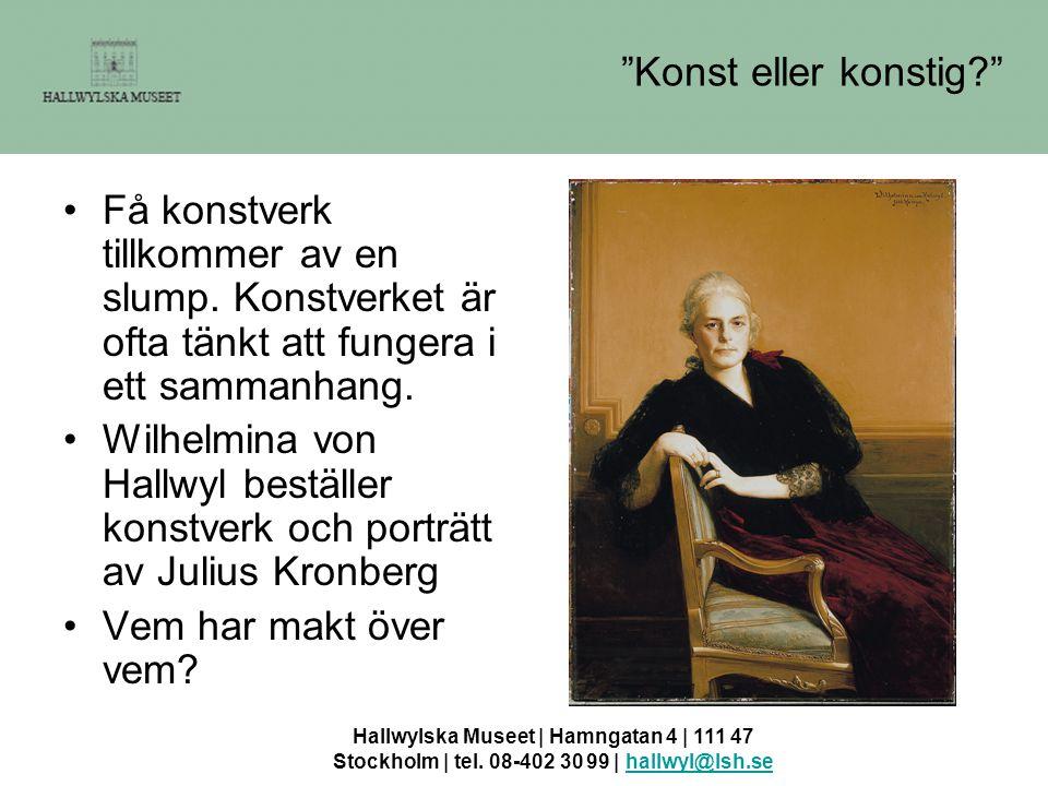 "Hallwylska Museet | Hamngatan 4 | 111 47 Stockholm | tel. 08-402 30 99 | hallwyl@lsh.sehallwyl@lsh.se ""Konst eller konstig?"" •Få konstverk tillkommer"