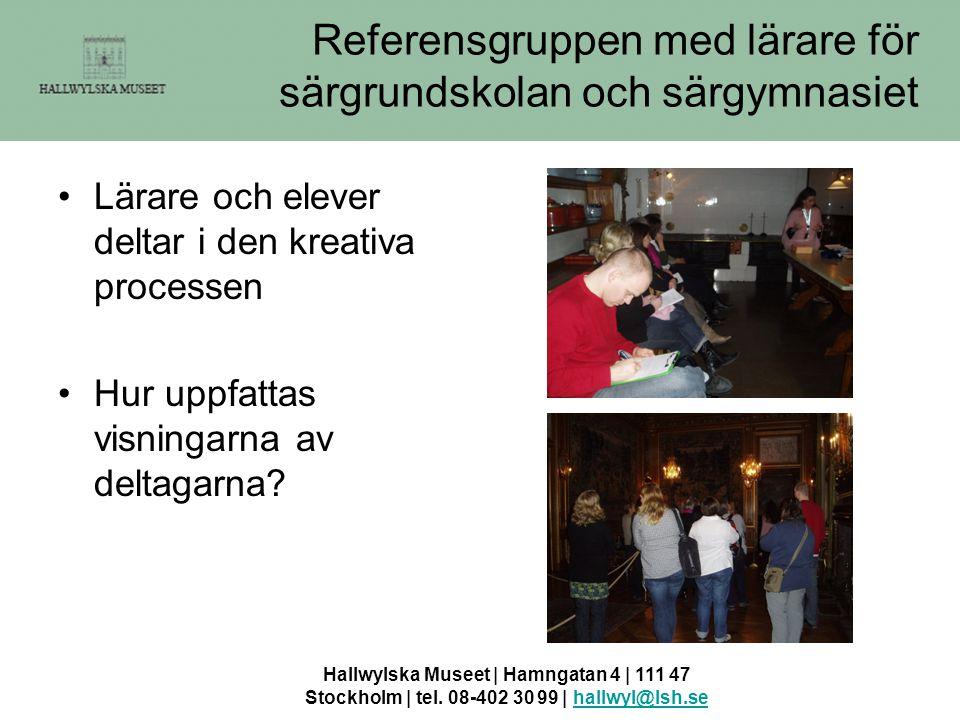 Hallwylska Museet | Hamngatan 4 | 111 47 Stockholm | tel. 08-402 30 99 | hallwyl@lsh.sehallwyl@lsh.se Referensgruppen med lärare för särgrundskolan oc