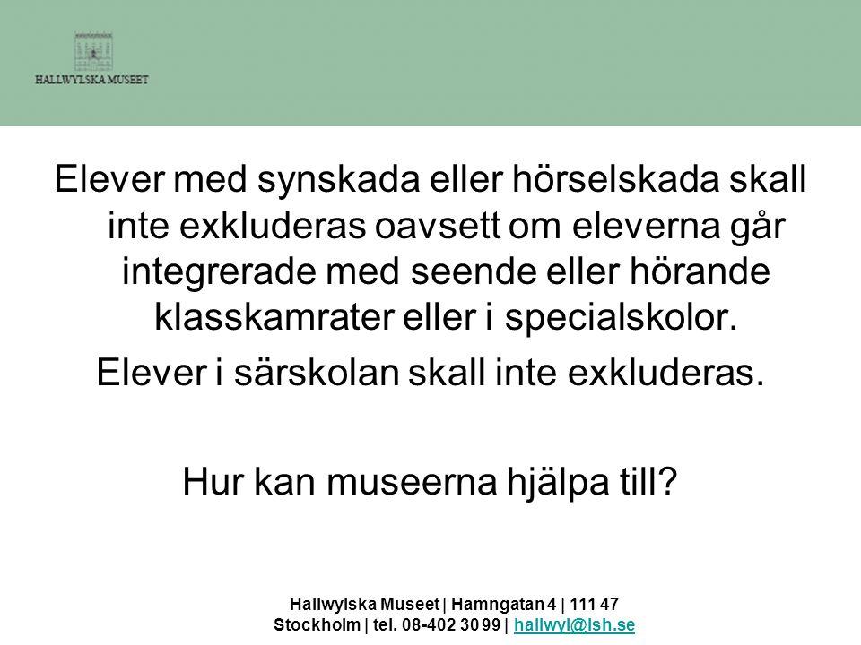 Hallwylska Museet | Hamngatan 4 | 111 47 Stockholm | tel. 08-402 30 99 | hallwyl@lsh.sehallwyl@lsh.se Elever med synskada eller hörselskada skall inte