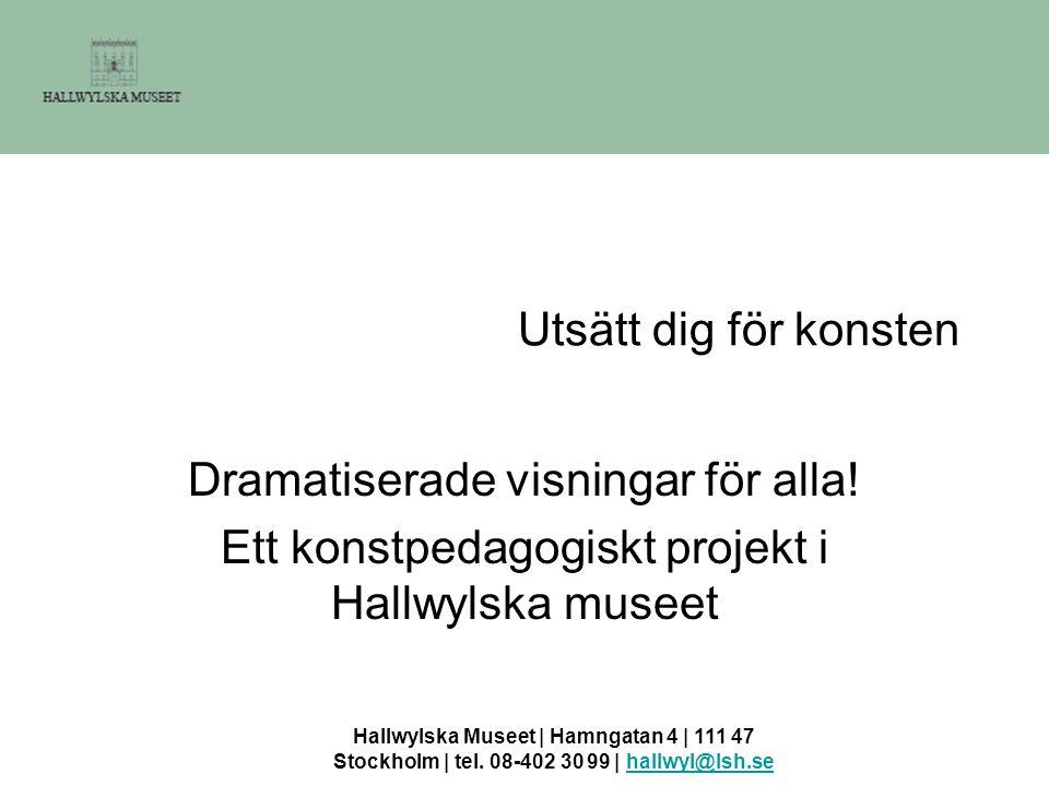 Hallwylska Museet | Hamngatan 4 | 111 47 Stockholm | tel. 08-402 30 99 | hallwyl@lsh.sehallwyl@lsh.se Utsätt dig för konsten Dramatiserade visningar f