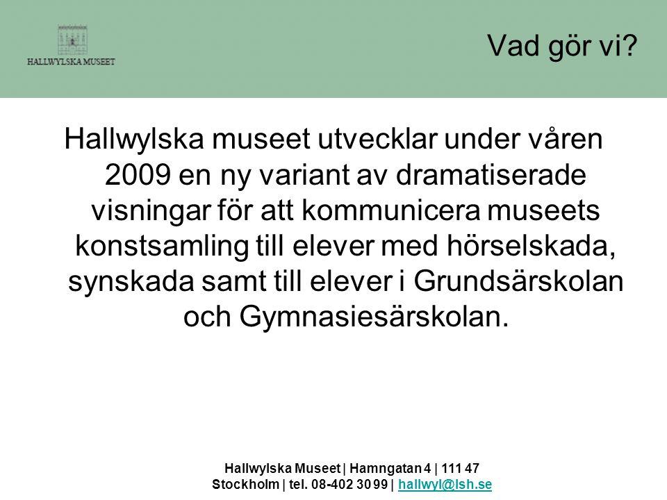 Hallwylska Museet | Hamngatan 4 | 111 47 Stockholm | tel. 08-402 30 99 | hallwyl@lsh.sehallwyl@lsh.se Vad gör vi? Hallwylska museet utvecklar under vå