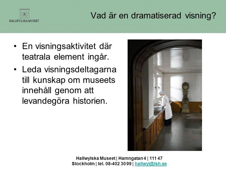 Hallwylska Museet | Hamngatan 4 | 111 47 Stockholm | tel. 08-402 30 99 | hallwyl@lsh.sehallwyl@lsh.se Vad är en dramatiserad visning? •En visningsakti