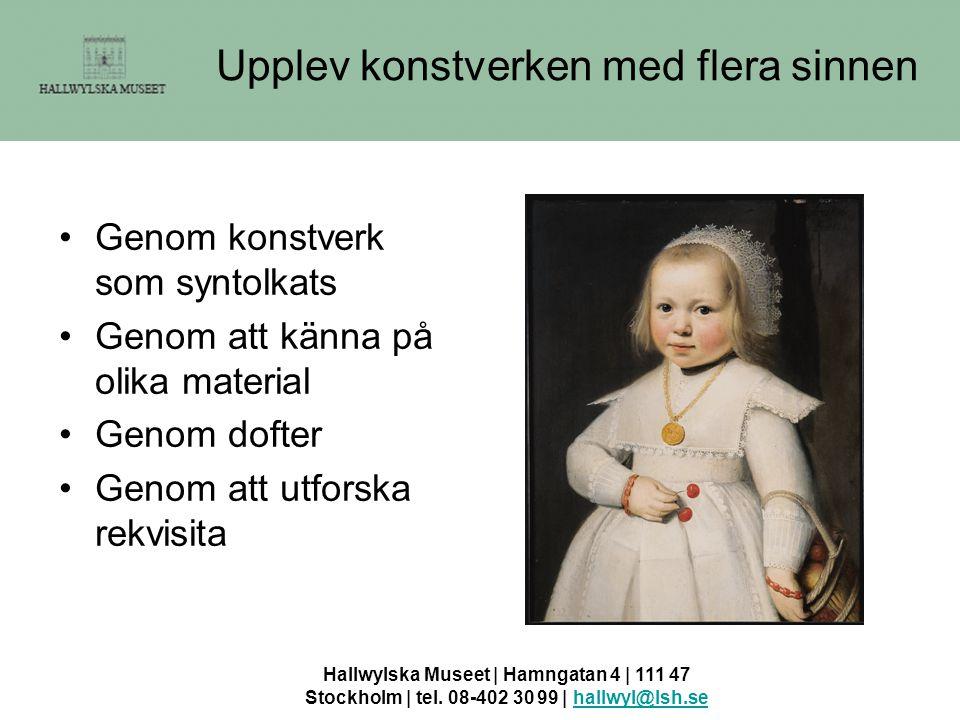 Hallwylska Museet | Hamngatan 4 | 111 47 Stockholm | tel. 08-402 30 99 | hallwyl@lsh.sehallwyl@lsh.se Upplev konstverken med flera sinnen •Genom konst