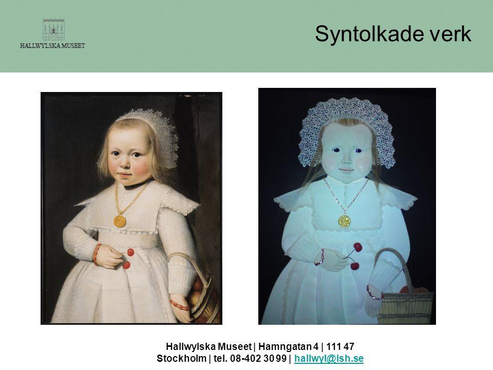 Hallwylska Museet | Hamngatan 4 | 111 47 Stockholm | tel. 08-402 30 99 | hallwyl@lsh.sehallwyl@lsh.se Syntolkade verk