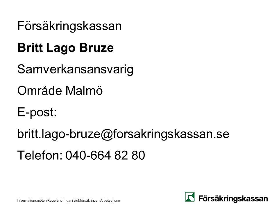 Informationsmöten Regeländringar i sjukförsäkringen Arbetsgivare Försäkringskassan Britt Lago Bruze Samverkansansvarig Område Malmö E-post: britt.lago