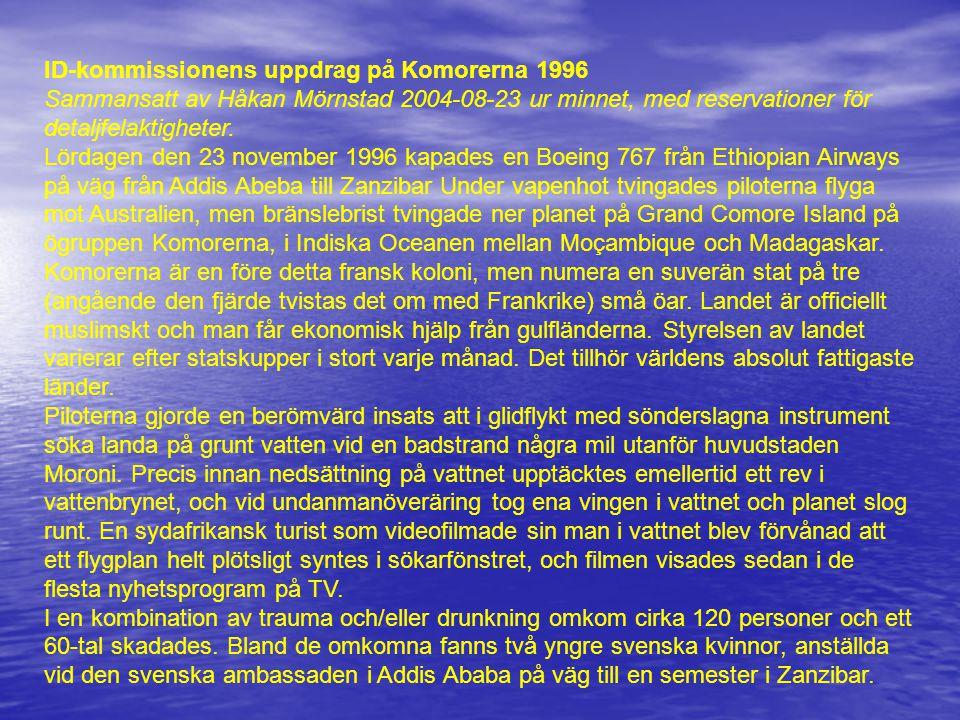 ID-kommissionens uppdrag på Komorerna 1996 Sammansatt av Håkan Mörnstad 2004-08-23 ur minnet, med reservationer för detaljfelaktigheter. Lördagen den