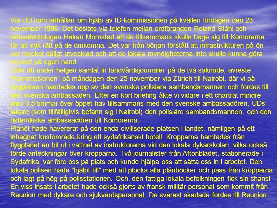 Via UD kom anhållan om hjälp av ID-kommissionen på kvällen lördagen den 23 november 1996. Det beslöts via telefon mellan ordföranden Roland Ståhl och