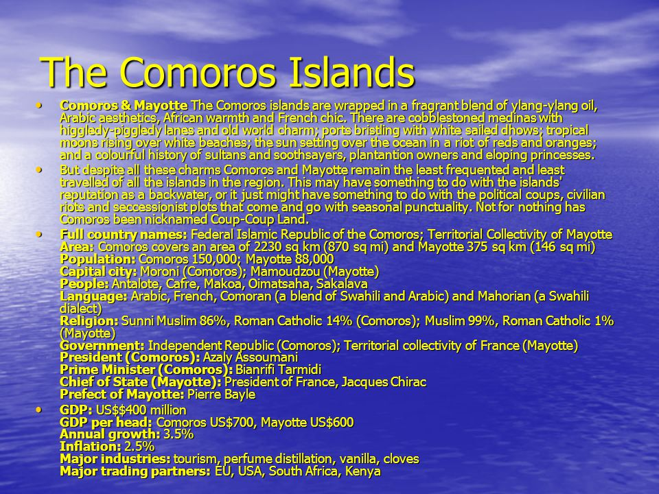 The Comoros Islands • Comoros & Mayotte The Comoros islands are wrapped in a fragrant blend of ylang-ylang oil, Arabic aesthetics, African warmth and French chic.
