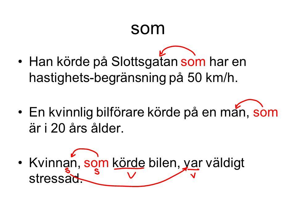 som •Han körde på Slottsgatan som har en hastighets-begränsning på 50 km/h. •En kvinnlig bilförare körde på en man, som är i 20 års ålder. •Kvinnan, s