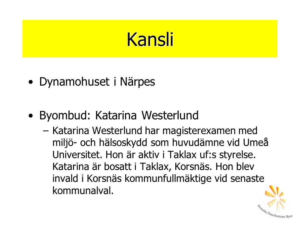 Kansli •Dynamohuset i Närpes •Byombud: Katarina Westerlund –Katarina Westerlund har magisterexamen med miljö- och hälsoskydd som huvudämne vid Umeå Universitet.