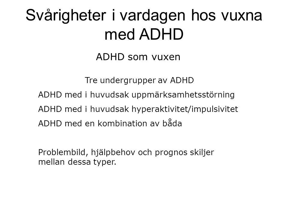 ADHD som vuxen Tre undergrupper av ADHD ADHD med i huvudsak uppmärksamhetsstörning ADHD med i huvudsak hyperaktivitet/impulsivitet ADHD med en kombina
