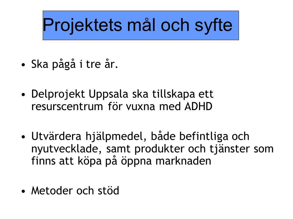 Projektets mål och syfte •Ska pågå i tre år. •Delprojekt Uppsala ska tillskapa ett resurscentrum för vuxna med ADHD •Utvärdera hjälpmedel, både befint
