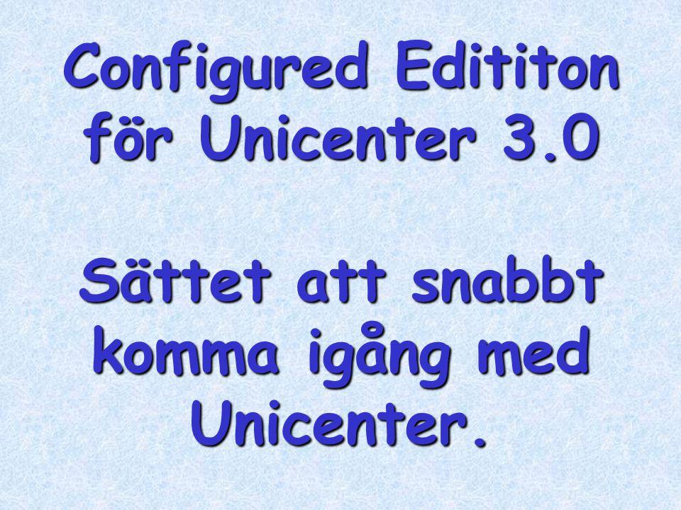 Configured Edititon för Unicenter 3.0 Sättet att snabbt komma igång med Unicenter.