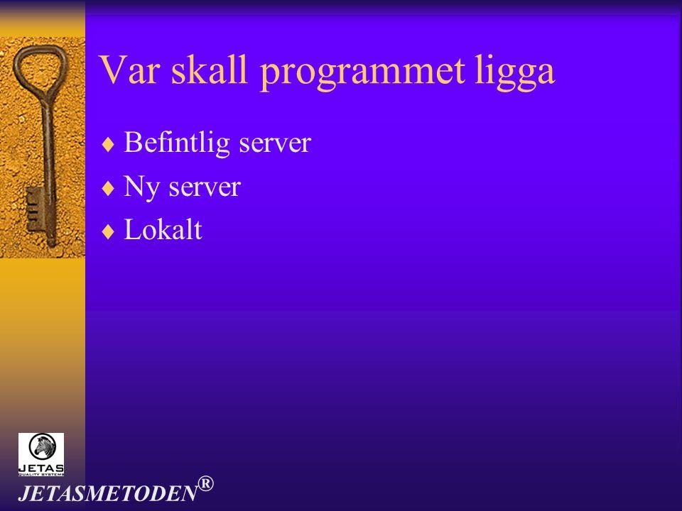 Var skall programmet ligga  Befintlig server  Ny server  Lokalt JETASMETODEN ®