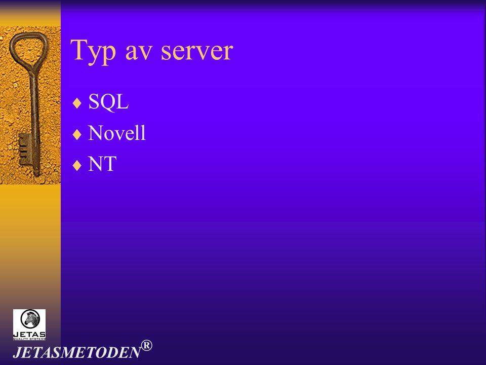 Typ av server  SQL  Novell  NT JETASMETODEN ®
