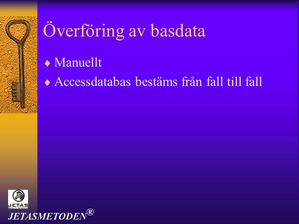 Överföring av basdata  Manuellt  Accessdatabas bestäms från fall till fall JETASMETODEN ®