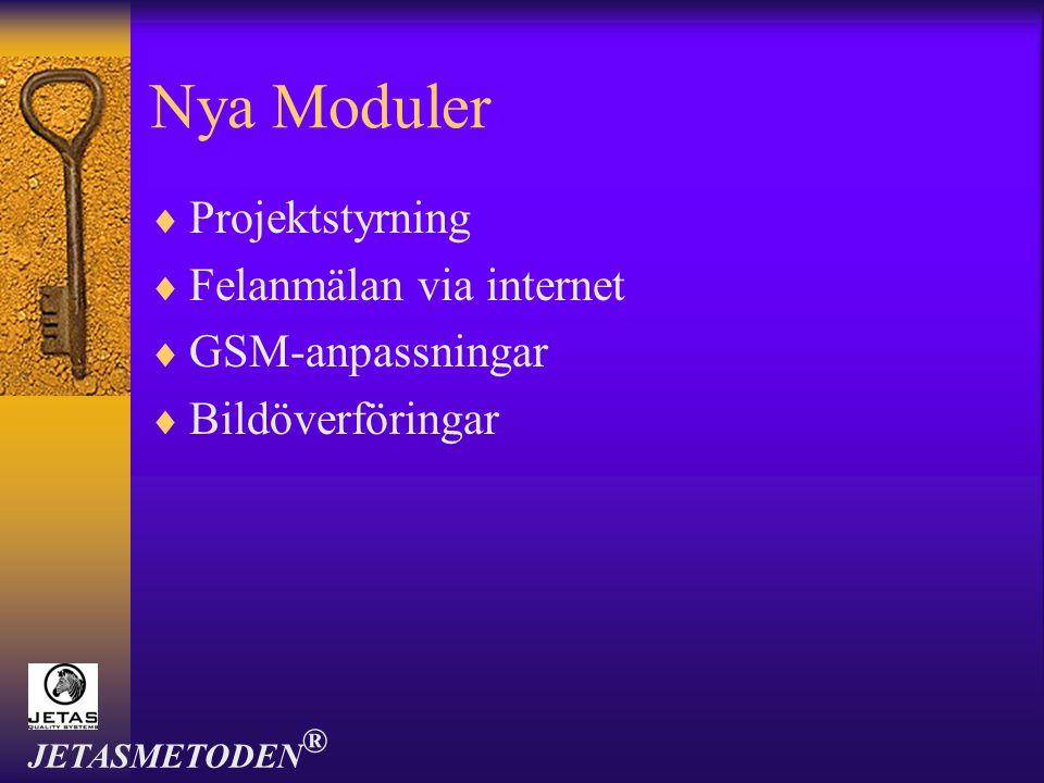 Nya Moduler  Projektstyrning  Felanmälan via internet  GSM-anpassningar  Bildöverföringar JETASMETODEN ®