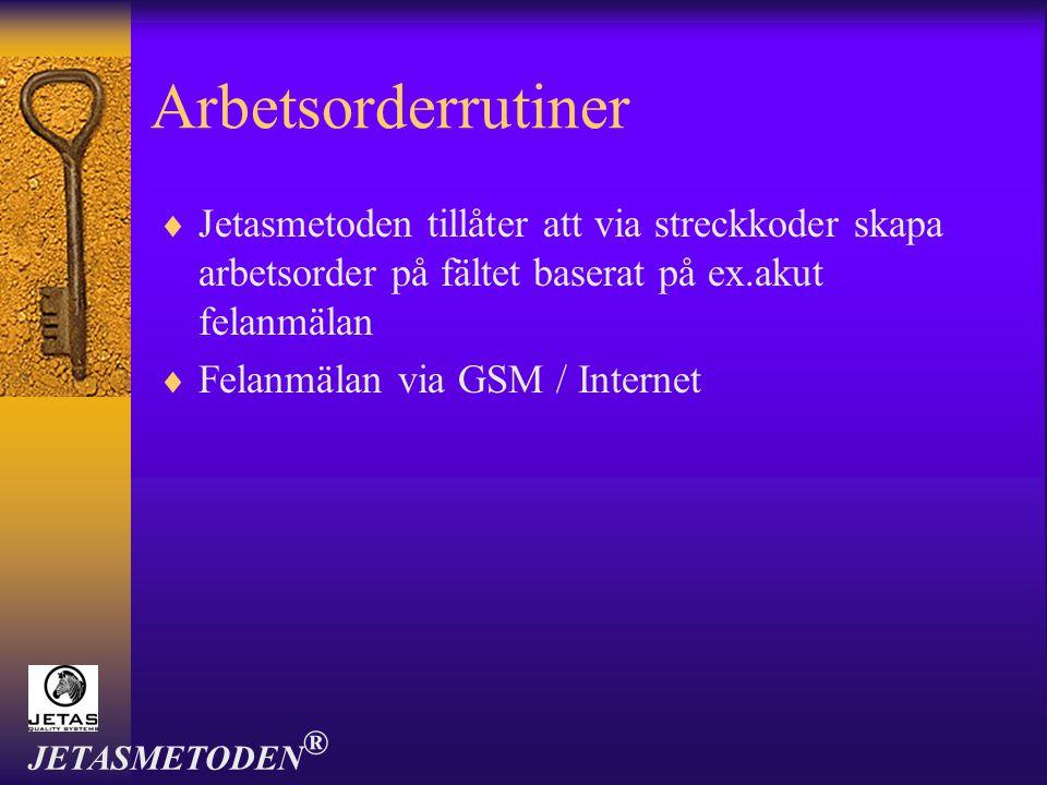 Arbetsorderrutiner  Jetasmetoden tillåter att via streckkoder skapa arbetsorder på fältet baserat på ex.akut felanmälan  Felanmälan via GSM / Intern