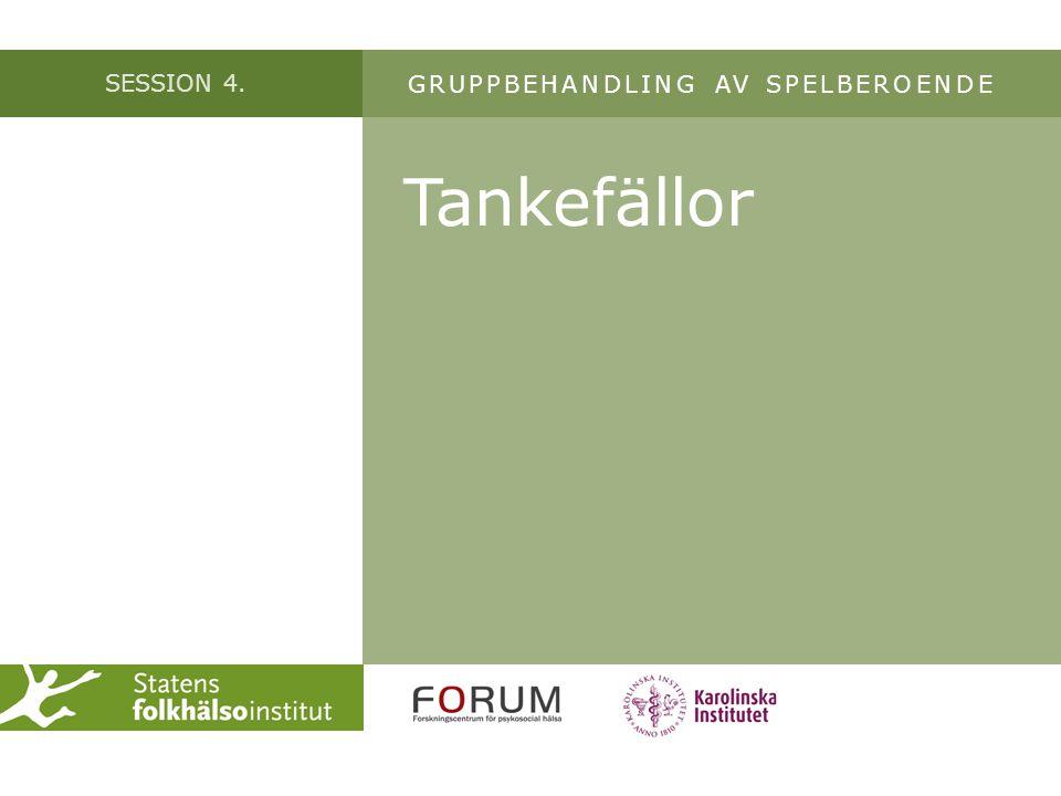 SESSION 4. Tankefällor GRUPPBEHANDLING AV SPELBEROENDE