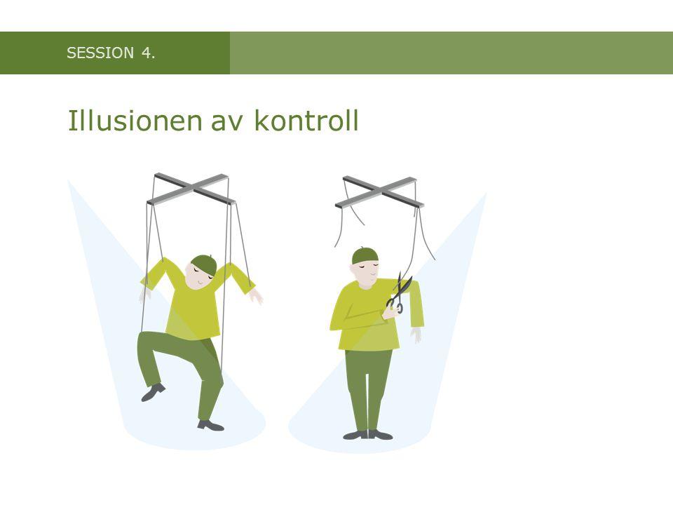 SESSION 4. Illusionen av kontroll