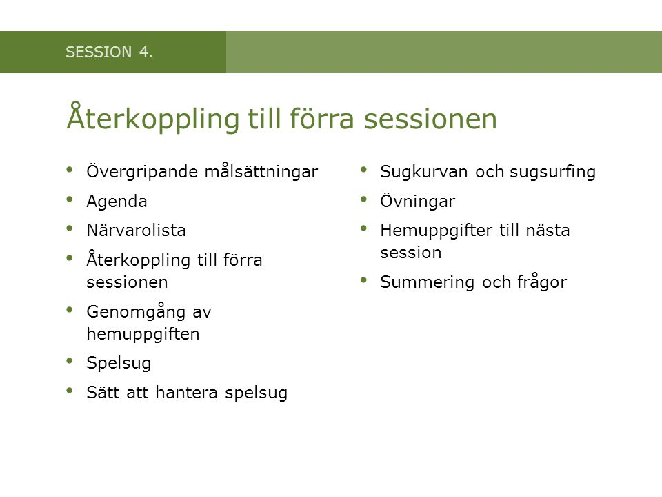 SESSION 4. Återkoppling till förra sessionen • Övergripande målsättningar • Agenda • Närvarolista • Återkoppling till förra sessionen • Genomgång av h