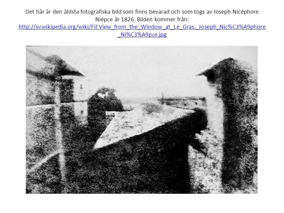 Det här är den äldsta fotografiska bild som finns bevarad och som togs av Joseph Nicéphore Niépce år 1826. Bilden kommer från: http://sv.wikipedia.org