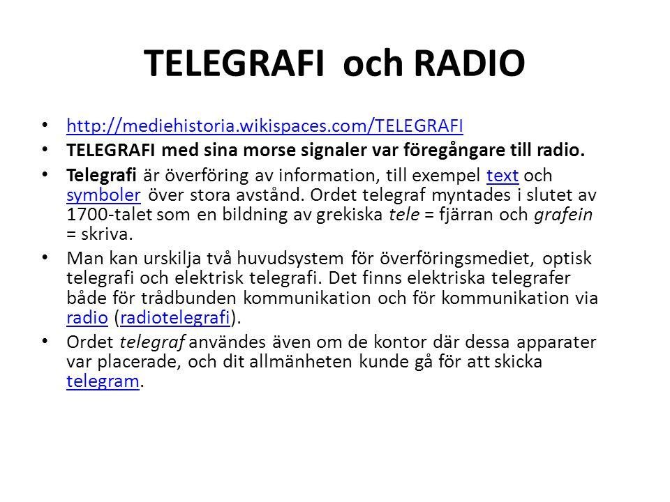 TELEGRAFI och RADIO • http://mediehistoria.wikispaces.com/TELEGRAFI http://mediehistoria.wikispaces.com/TELEGRAFI • TELEGRAFI med sina morse signaler