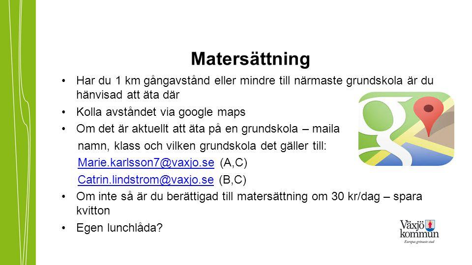 Matersättning •Har du 1 km gångavstånd eller mindre till närmaste grundskola är du hänvisad att äta där •Kolla avståndet via google maps •Om det är ak
