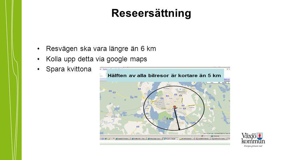 Reseersättning •Resvägen ska vara längre än 6 km •Kolla upp detta via google maps •Spara kvittona