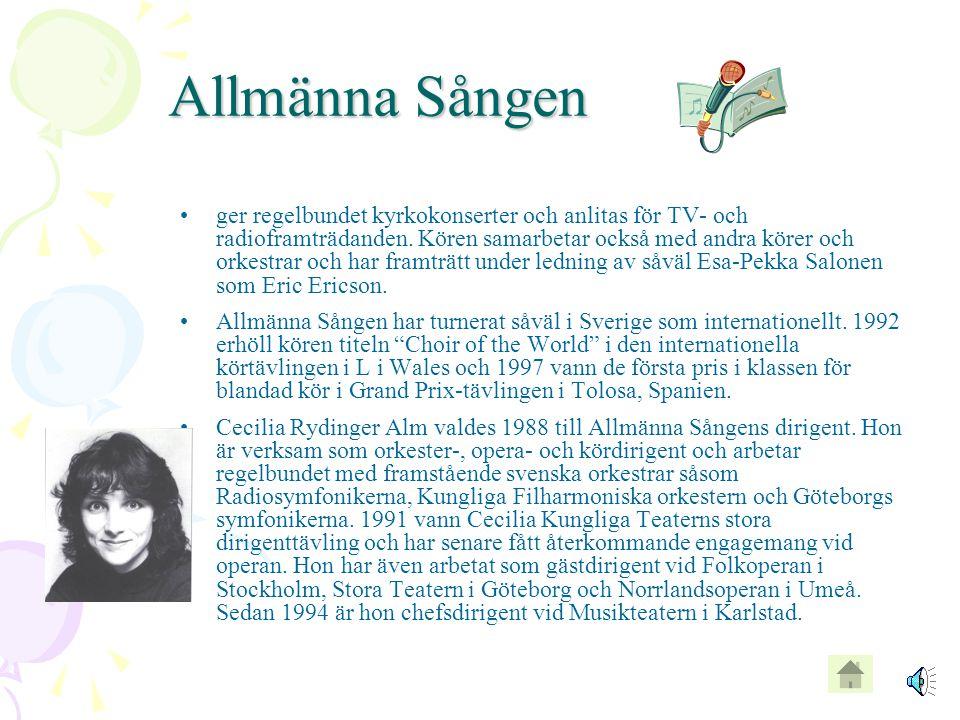 Allmänna Sången  Skandinaviens äldsta universitetskör, grundades 1830 och består huvudsakligen av studenter från Uppsala universitet. Ursprungligen v