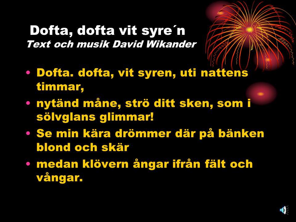 Dofta, dofta vit syre´n Text och musik David Wikander •Dofta.