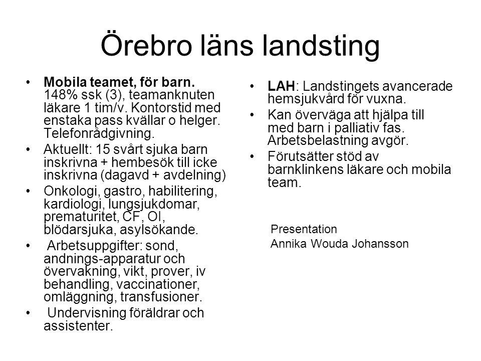 Örebro läns landsting •Mobila teamet, för barn. 148% ssk (3), teamanknuten läkare 1 tim/v. Kontorstid med enstaka pass kvällar o helger. Telefonrådgiv